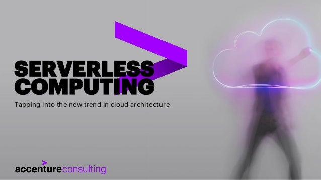 Tapping into the new trend in cloud architecture SERVERLESS COMPUTING