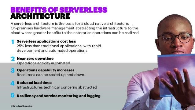 3 Serverless Computing BENEFITS OF SERVERLESS ARCHITECTURE A serverless architecture is the basis for a cloud native archi...