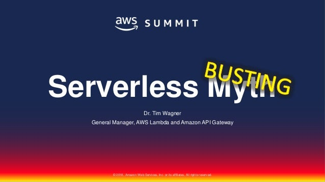 © 2018, Amazon Web Services, Inc. or its affiliates. All rights reserved. Dr. Tim Wagner General Manager, AWS Lambda and A...