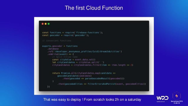 Serverless CPH 15-04-18 The first Cloud Function That was easy to deploy ! From scratch tooks 2h on a saturday