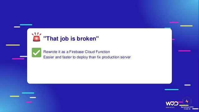 """Serverless CPH 15-04-18 """"That job is broken"""" Rewrote it as a Firebase Cloud Function Easier and faster to deploy than fix ..."""