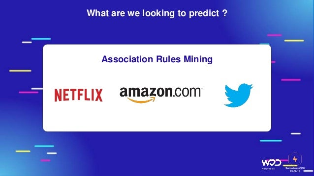 Serverless CPH 15-04-18 Association Rules Mining What are we looking to predict ?
