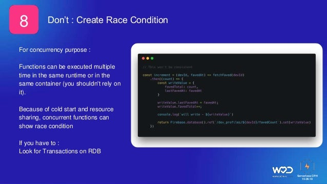 Serverless CPH 15-04-18 Don't : Create Race Condition For concurrency purpose : Functions can be executed multiple time in...