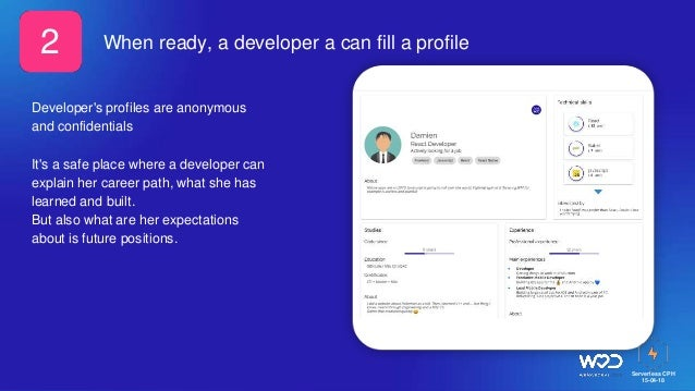 Serverless CPH 15-04-18 When ready, a developer a can fill a profile Developer's profiles are anonymous and confidentials ...