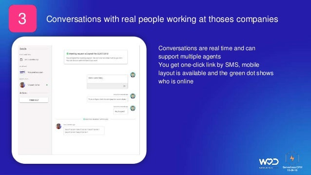 Serverless CPH 15-04-18 Conversations with real people working at thoses companies Conversations are real time and can sup...