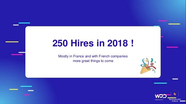 Serverless CPH 15-04-18 250 Hires in 2018 ! Mostly in France and with French companies more great things to come