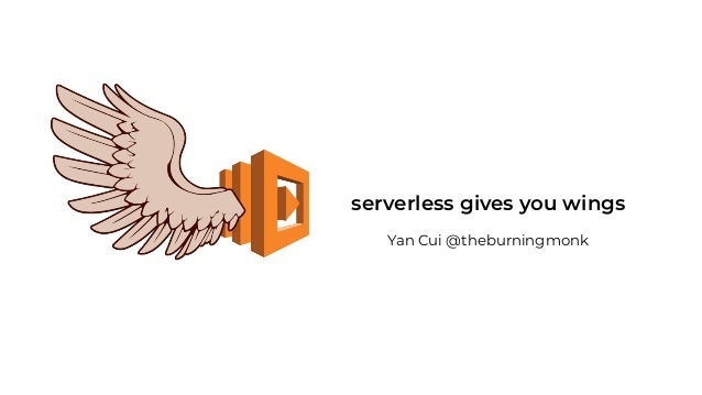 Yan Cui @theburningmonk serverless gives you wings