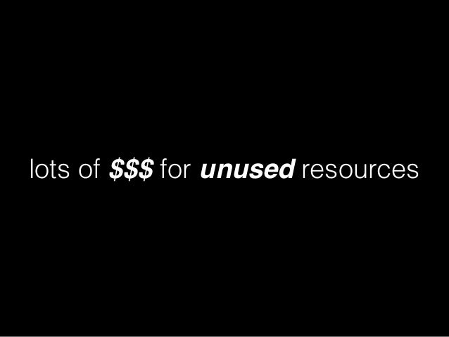 WE WANT TO... minimise cost for unused resources minimise ops effort reduce tech mess deliver visible improvements faster