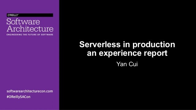 Serverless in production an experience report Yan Cui