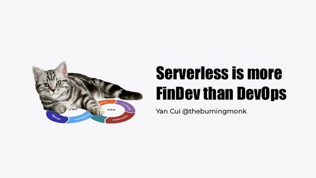 Serverless is more FinDev than DevOps Yan Cui @theburningmonk