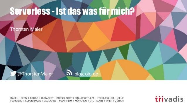 blog.oio.de@ThorstenMaier Serverless - Ist das was für mich? Thorsten Maier