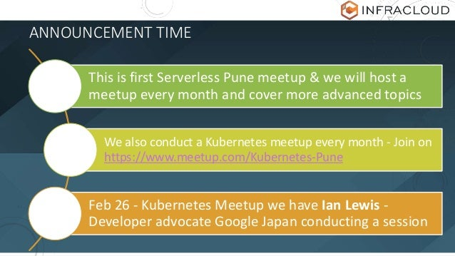 ANNOUNCEMENT TIME This is first Serverless Pune meetup & we will host a meetup every month and cover more advanced topics ...