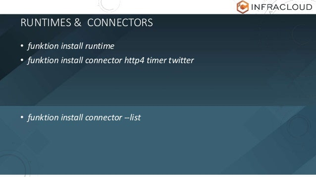 RUNTIMES & CONNECTORS • funktion install runtime • funktion install connector http4 timer twitter • funktion install conne...