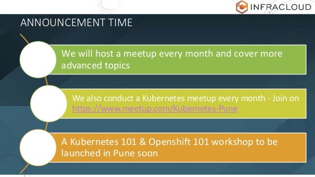 ANNOUNCEMENT TIME We will host a meetup every month and cover more advanced topics We also conduct a Kubernetes meetup eve...