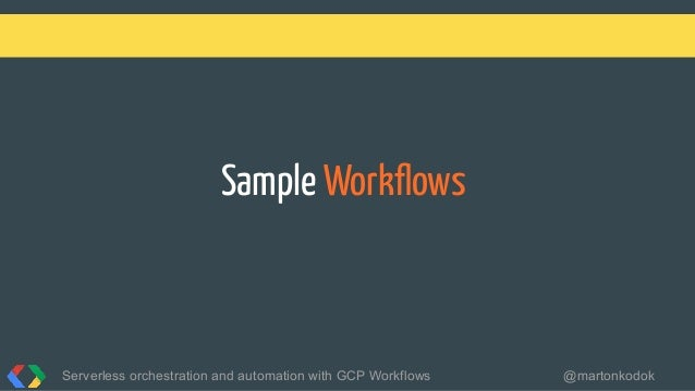Sample Workflows Serverless orchestration and automation with GCP Workflows @martonkodok