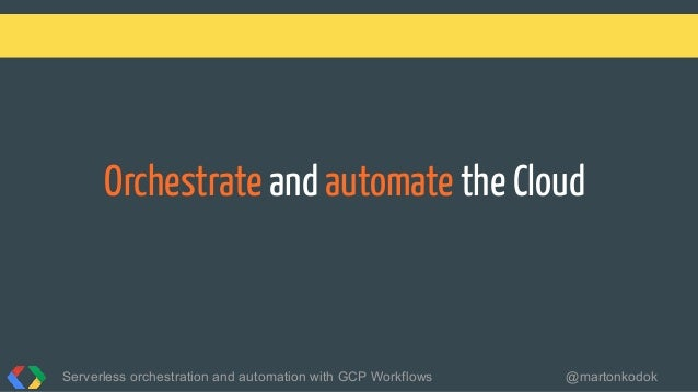 Orchestrate and automate the Cloud Serverless orchestration and automation with GCP Workflows @martonkodok