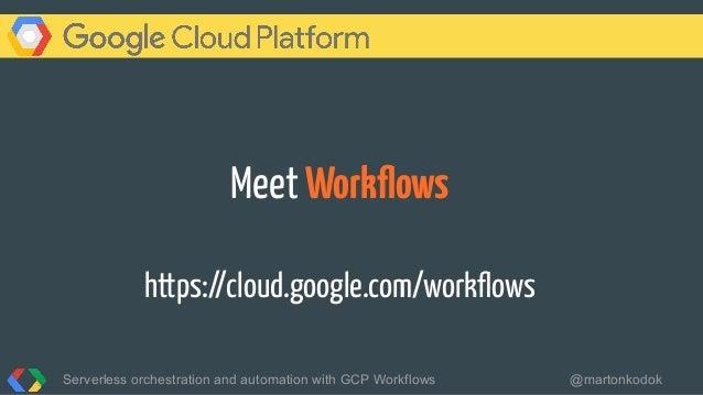 Meet Workflows https://cloud.google.com/workflows Serverless orchestration and automation with GCP Workflows @martonkodok