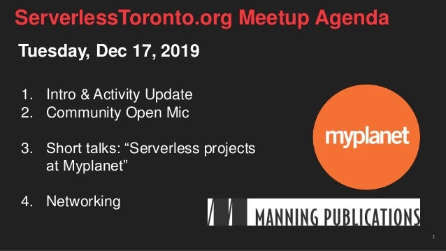 "Tuesday, Dec 17, 2019 1. Intro & Activity Update 2. Community Open Mic 3. Short talks: ""Serverless projects at Myplanet"" 4..."