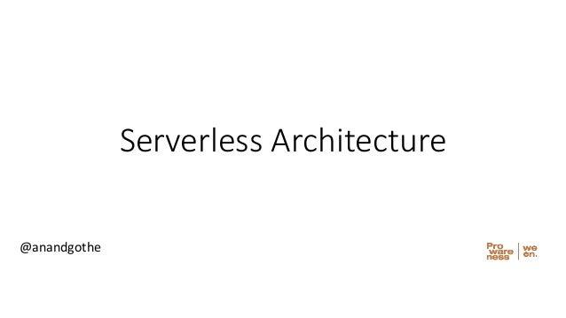 Serverless Architecture @anandgothe