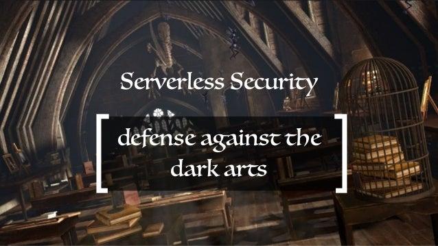 Serverless Security defense against the dark arts
