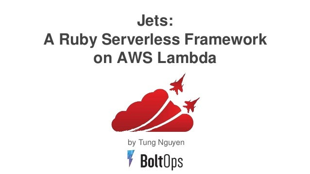 Jets: A Ruby Serverless Framework on AWS Lambda by Tung Nguyen