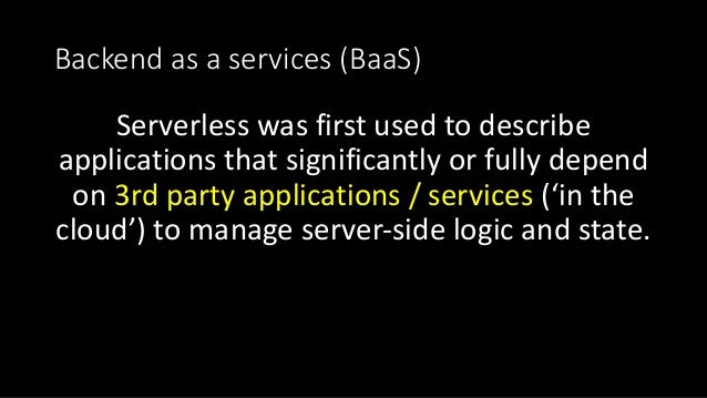 Backendasaservices(BaaS) Serverless wasfirstusedtodescribe applicationsthatsignificantlyorfullydepend on3r...