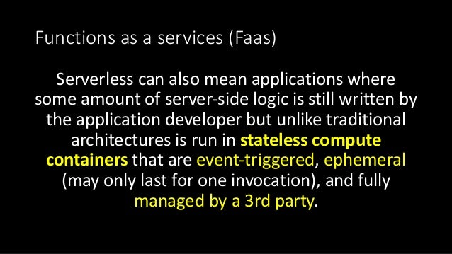 Functionsasaservices(Faas) Serverless canalsomeanapplicationswhere someamountofserver-sidelogicisstillwrit...