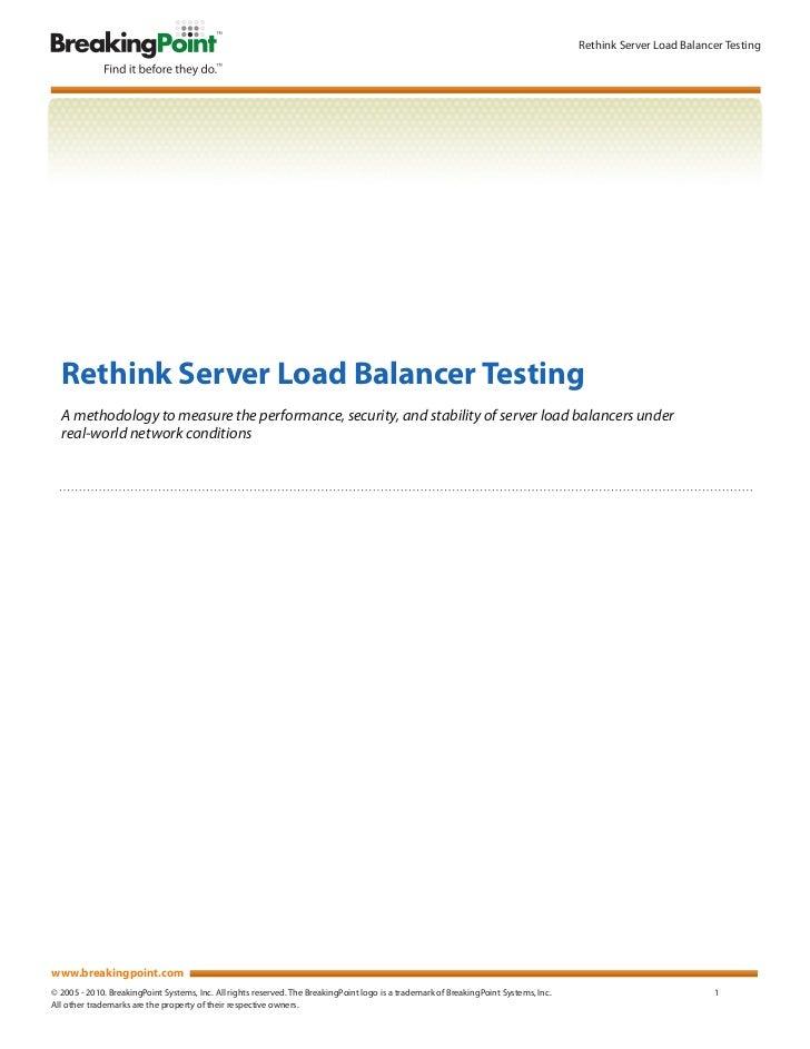 Rethink Server Load Balancer Testing  Rethink Server Load Balancer Testing  A methodology to measure the performance, secu...