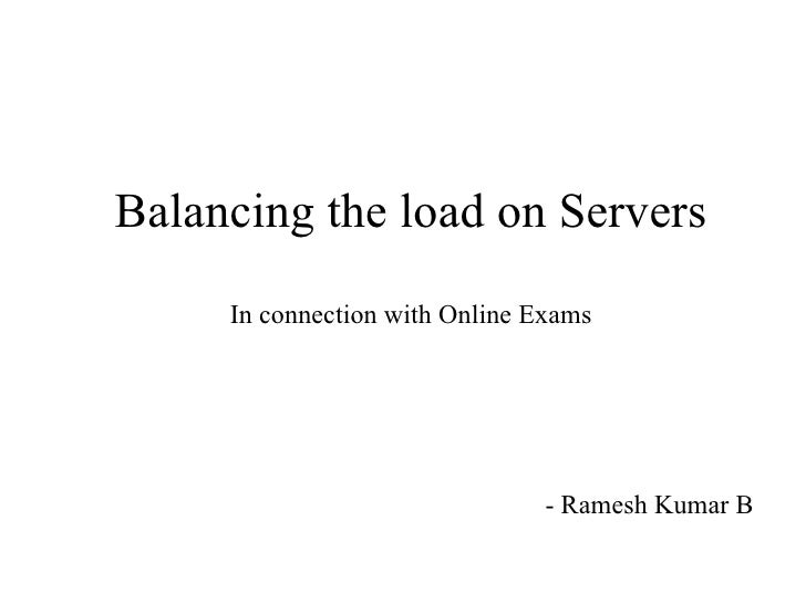 Balancing the load on Servers In connection with Online Exams - Ramesh Kumar B