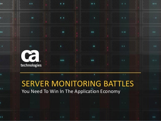 You Need To Win In The Application Economy SERVER MONITORING BATTLES