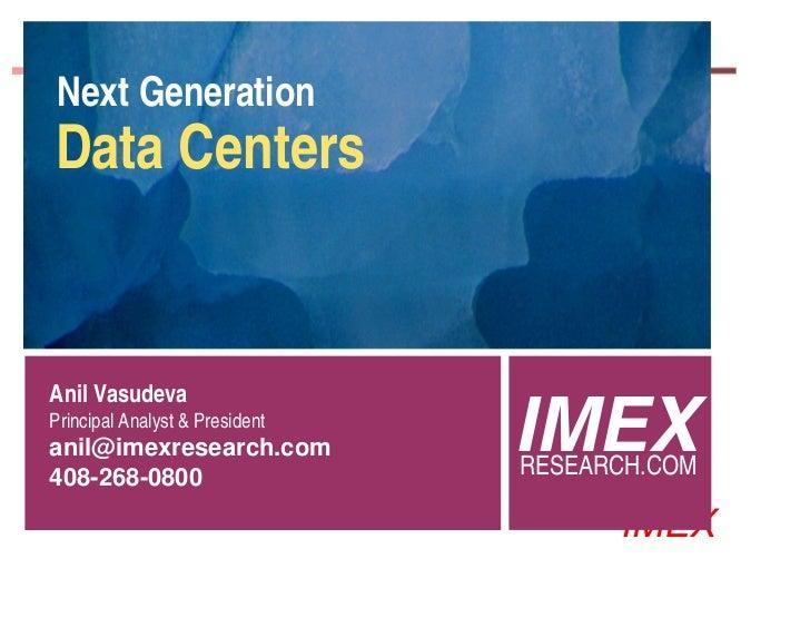 Next GenerationData CentersAnil VasudevaPrincipal Analyst & Presidentanil@imexresearch.com408-268-0800                    ...