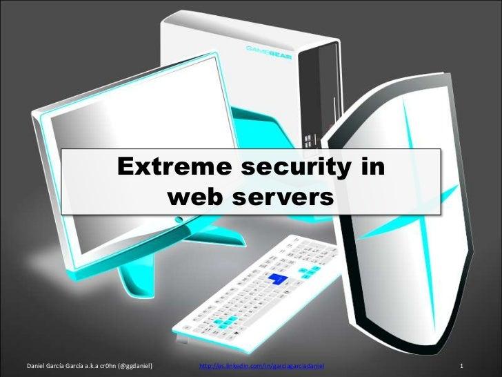 Extreme security in                                  web serversDaniel García García a.k.a cr0hn (@ggdaniel)   http://es.l...