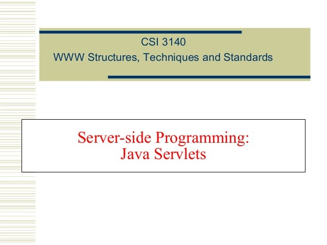 CSI 3140 WWW Structures, Techniques and Standards  Server-side Programming: Java Servlets