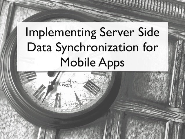 Implementing Server Side  Data Synchronization for  Mobile Apps