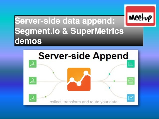 Server-side data append: Segment.io & SuperMetrics demos