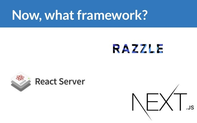 Now, what framework?