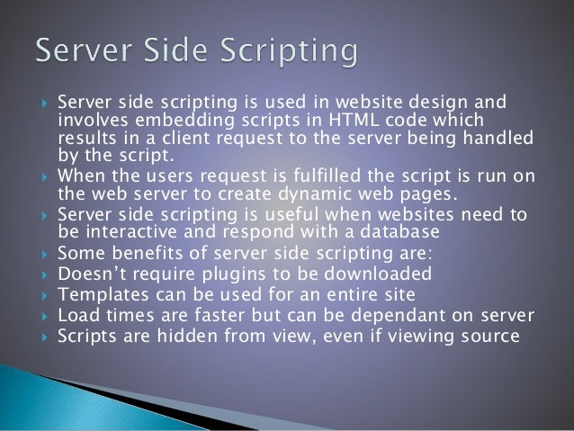  Server side scripting is used in website design and involves embedding scripts in HTML code which results in a client re...