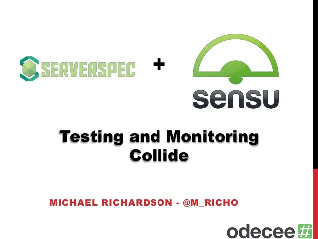 + MICHAEL RICHARDSON - @M_RICHO Testing and Monitoring Collide