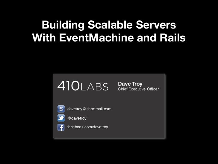 Building Scalable ServersWith EventMachine and Rails                               Dave Troy                              ...
