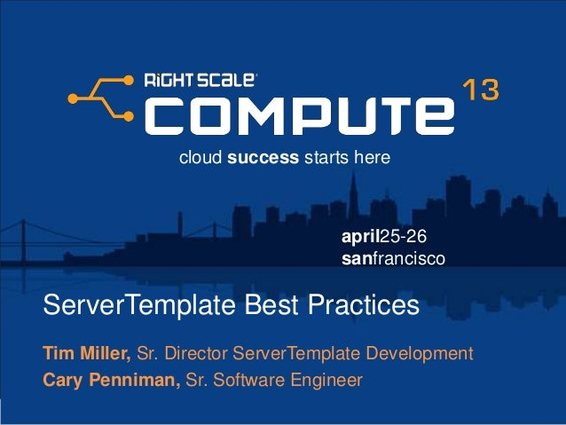 april25-26sanfranciscocloud success starts hereServerTemplate Best PracticesTim Miller, Sr. Director ServerTemplate Develo...