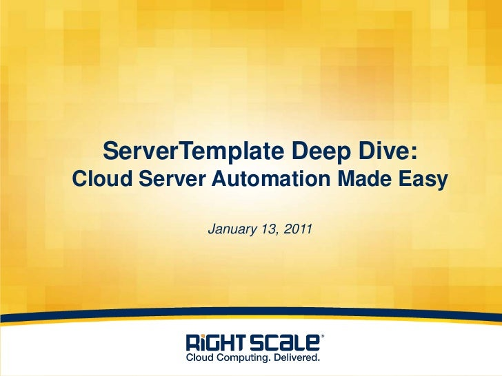 ServerTemplate Deep Dive:Cloud Server Automation Made EasyJanuary 13, 2011<br />