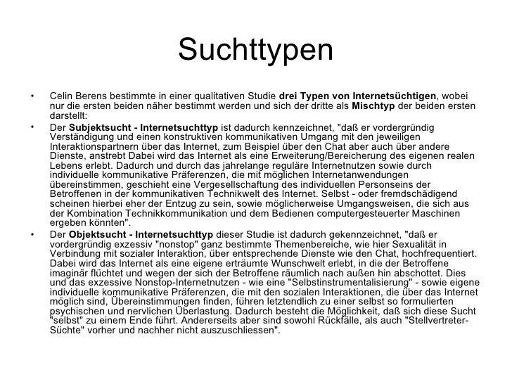 Suchttypen <ul><li>Celin Berens bestimmte in einer qualitativen Studie  drei Typen von Internetsüchtigen , wobei nur die e...