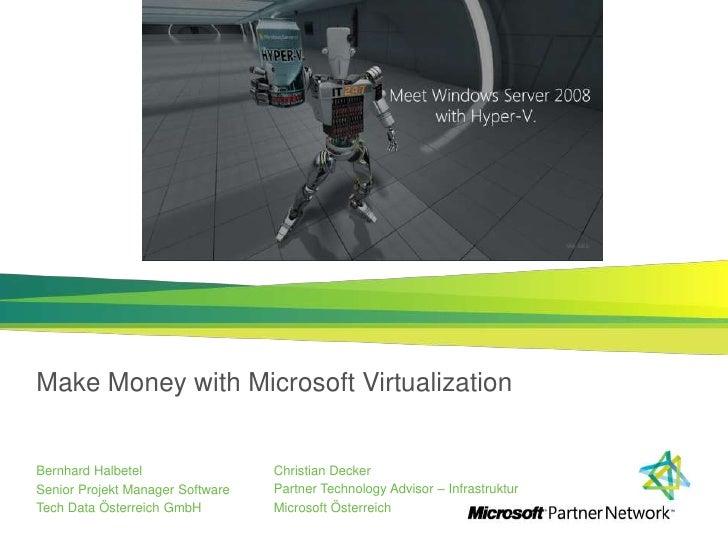 Make Money with Microsoft Virtualization<br />Christian Decker<br />Partner Technology Advisor – Infrastruktur<br />Micros...