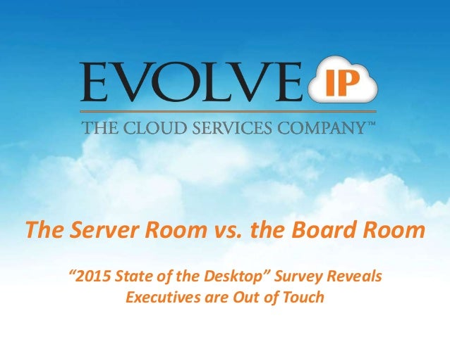 "The Server Room vs. the Board Room ""2015 State of the Desktop"" Survey Reveals Executives are Out of Touch"