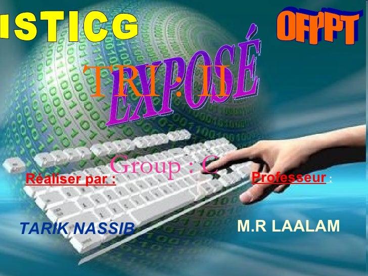 Réaliser par : TARIK NASSIB Professeur  : M.R LAALAM  EXPOSÉ ISTICG OFPPT TRI : II Group : C