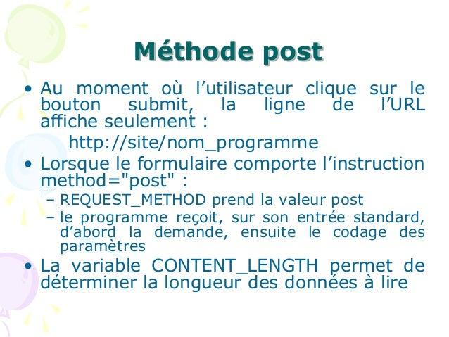 Méthode post • Au moment où l'utilisateur clique sur le bouton submit, la ligne de l'URL affiche seulement : http://site/n...
