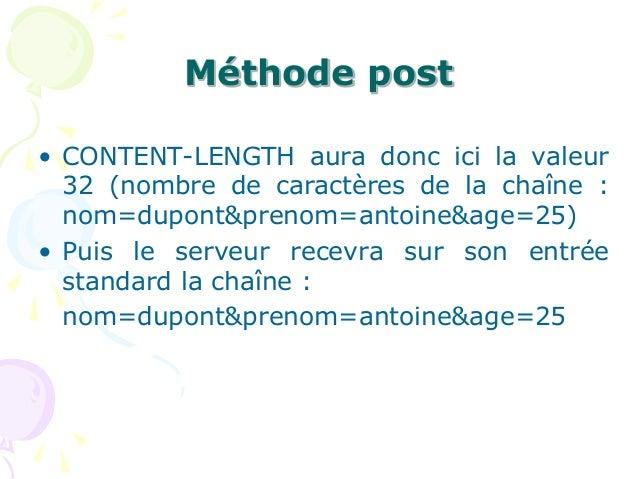 Méthode post • CONTENT-LENGTH aura donc ici la valeur 32 (nombre de caractères de la chaîne : nom=dupont&prenom=antoine&ag...
