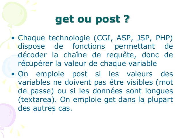 get ou post ? • Chaque technologie (CGI, ASP, JSP, PHP) dispose de fonctions permettant de décoder la chaîne de requête, d...