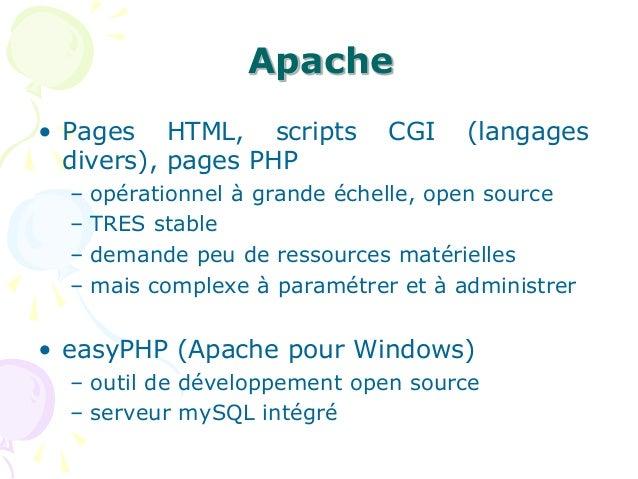 Apache • Pages HTML, scripts CGI (langages divers), pages PHP – opérationnel à grande échelle, open source – TRES stable –...