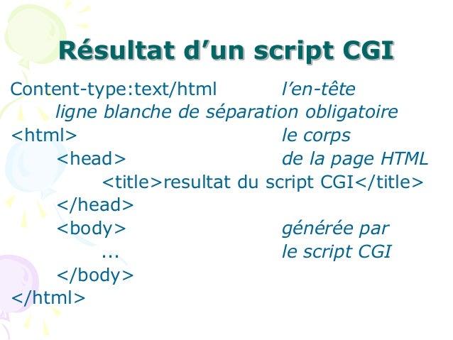 Résultat d'un script CGI Content-type:text/html l'en-tête ligne blanche de séparation obligatoire <html> le corps <head> d...